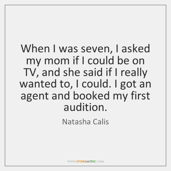 When I was seven, I asked my mom if I could be ...