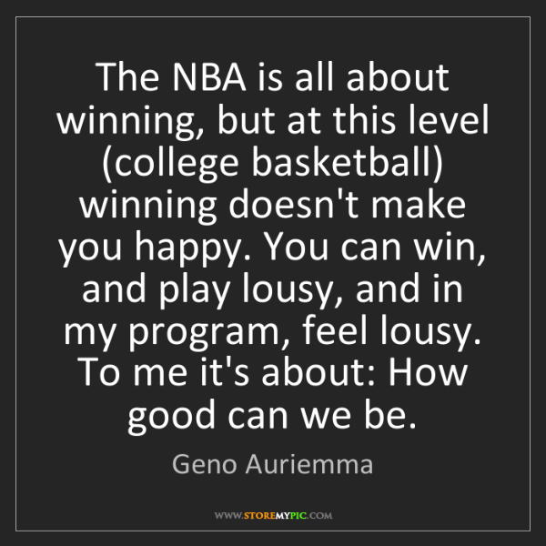 Geno Auriemma: The NBA is all about winning, but at this level (college...