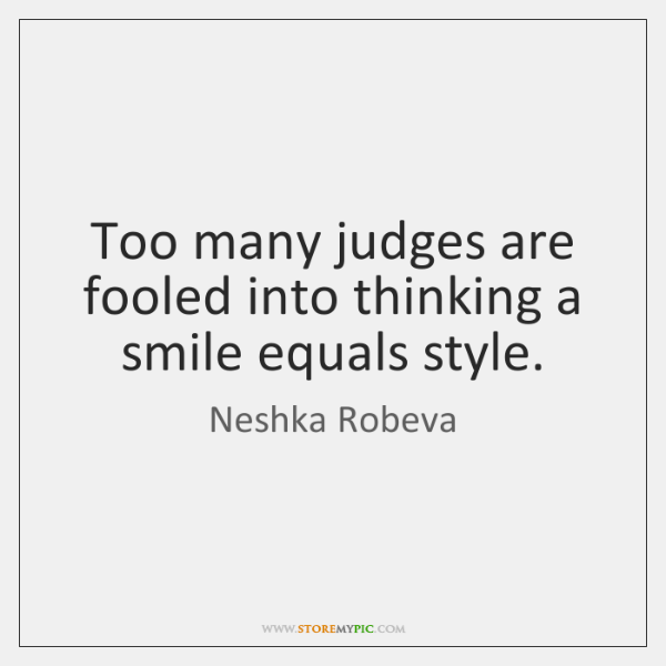 Too many judges are fooled into thinking a smile equals style.