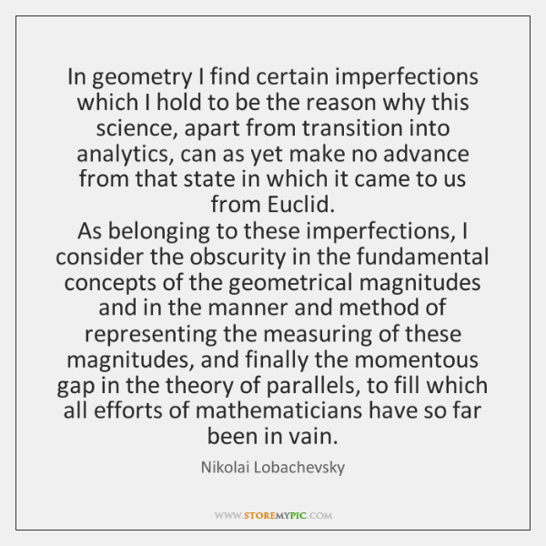 In geometry I find certain imperfections which I hold to be the ...