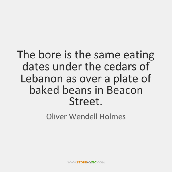 The bore is the same eating dates under the cedars of Lebanon ...