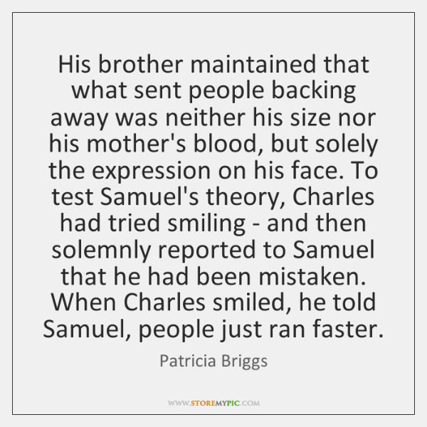 His brother maintained that what sent people backing away was neither his ...