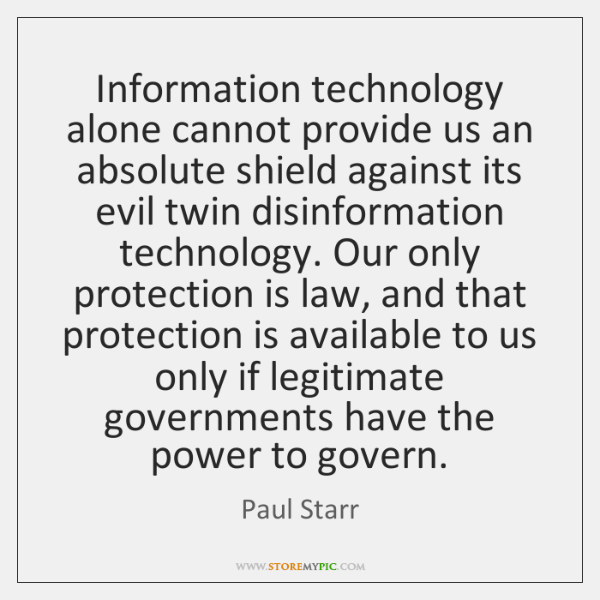 Information technology alone cannot provide us an absolute shield against its evil ...