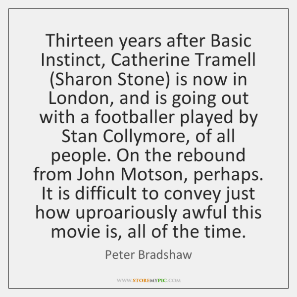 Thirteen years after Basic Instinct, Catherine Tramell (Sharon Stone) is now in ...