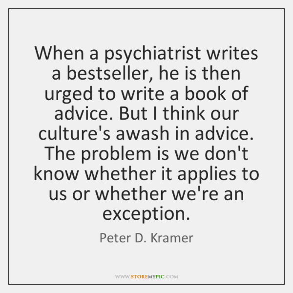When a psychiatrist writes a bestseller, he is then urged to write ...