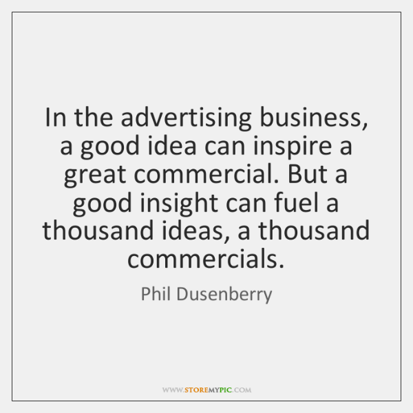 In the advertising business, a good idea can inspire a great commercial. ...