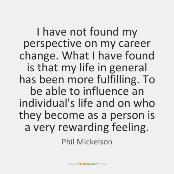 I have not found my perspective on my career change. What I ...