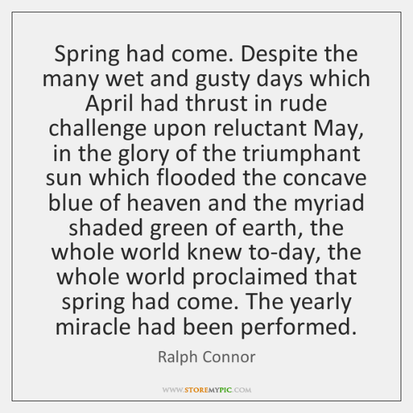 Spring had come. Despite the many wet and gusty days which April ...
