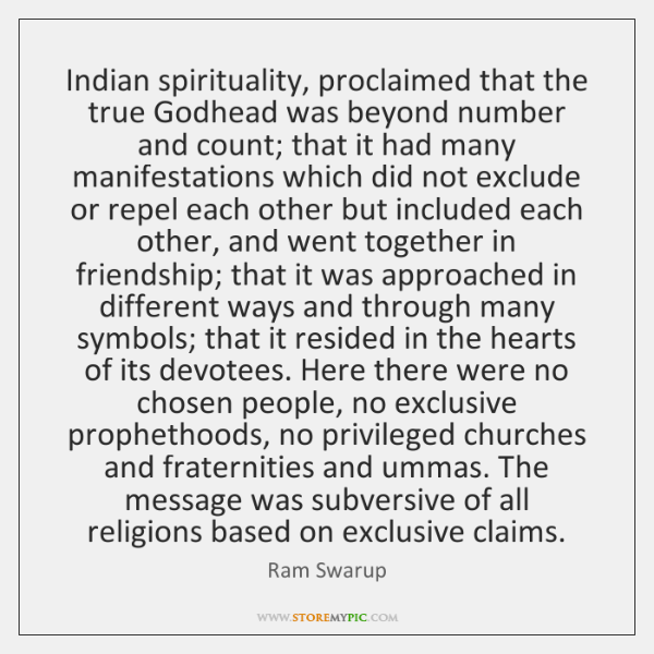 Indian spirituality, proclaimed that the true Godhead was beyond number and count; ...