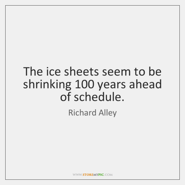 The ice sheets seem to be shrinking 100 years ahead of schedule.