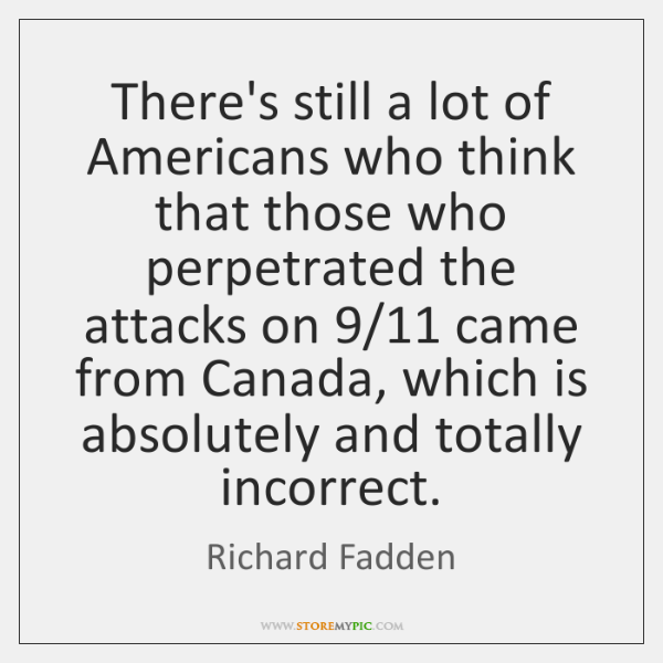 There's still a lot of Americans who think that those who perpetrated ...