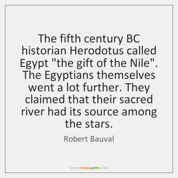 The fifth century BC historian Herodotus called Egypt