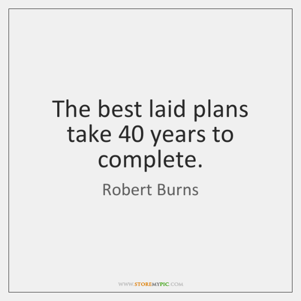 The best laid plans take 40 years to complete.