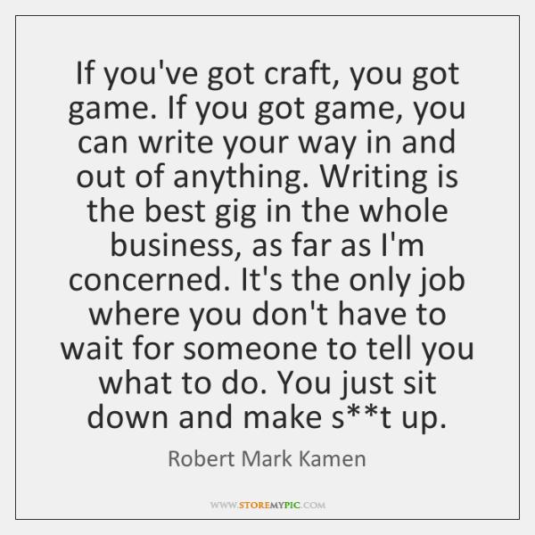 If you've got craft, you got game. If you got game, you ...