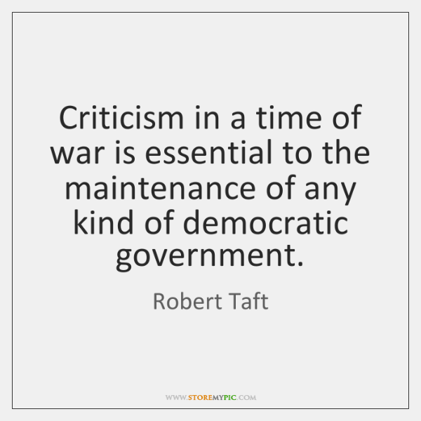 Criticism in a time of war is essential to the maintenance of ...