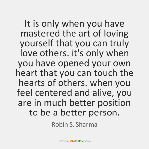It is only when you have mastered the art of loving yourself ...