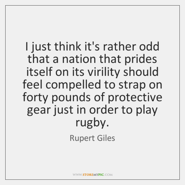I just think it's rather odd that a nation that prides itself ...