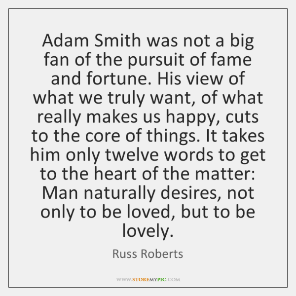 Adam Smith was not a big fan of the pursuit of fame ...