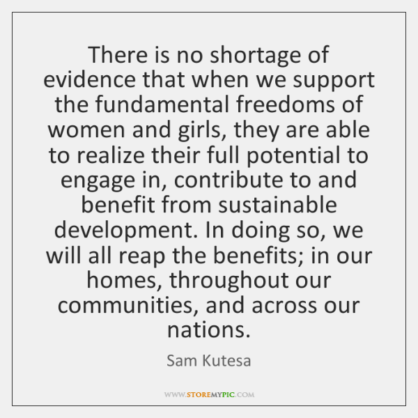 There is no shortage of evidence that when we support the fundamental ...