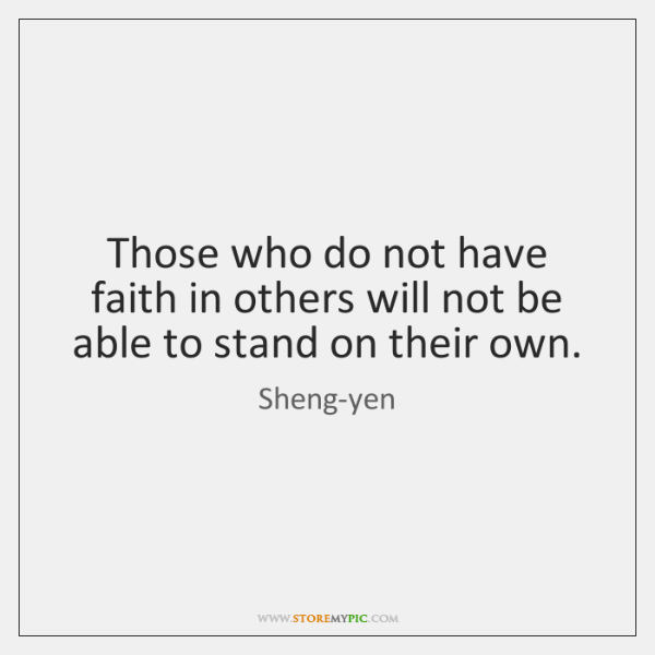Those who do not have faith in others will not be able ...