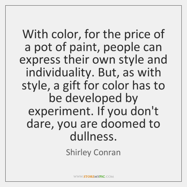 With color, for the price of a pot of paint, people can ...
