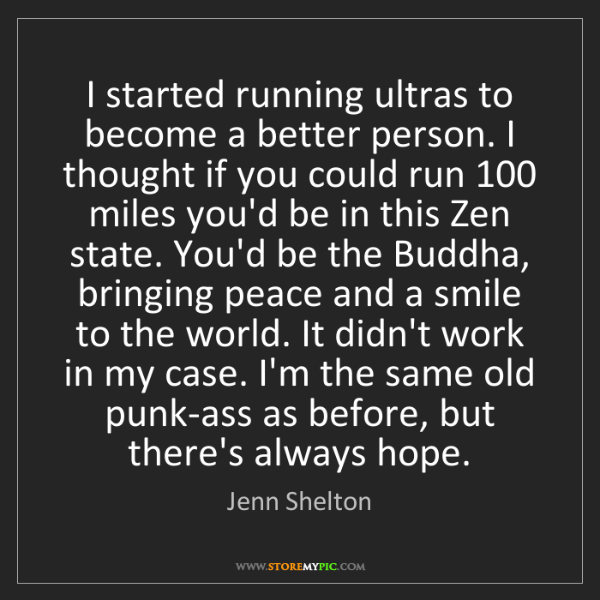 Jenn Shelton: I started running ultras to become a better person. I...