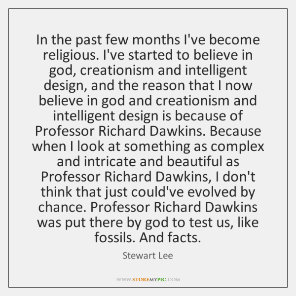 In the past few months I've become religious. I've started to believe ...