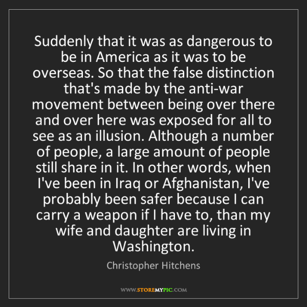 Christopher Hitchens: Suddenly that it was as dangerous to be in America as...