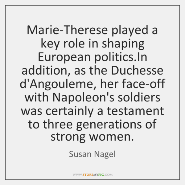 Marie-Therese played a key role in shaping European politics.In addition, as ...