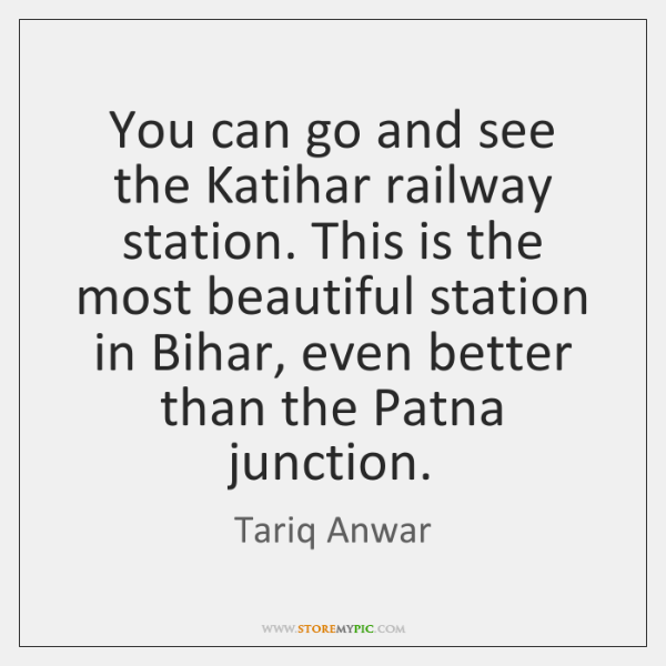 You can go and see the Katihar railway station. This is the ...
