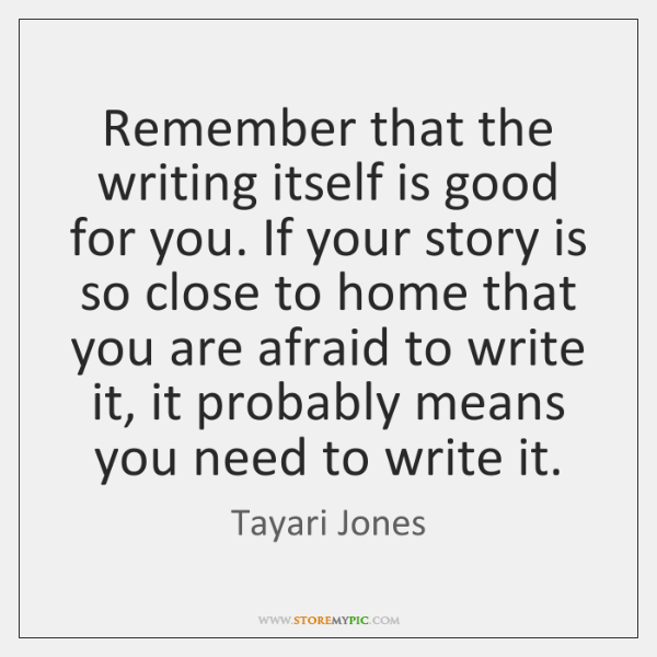 Remember that the writing itself is good for you. If your story ...