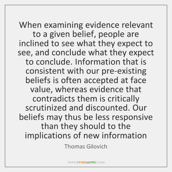 When examining evidence relevant to a given belief, people are inclined to ...