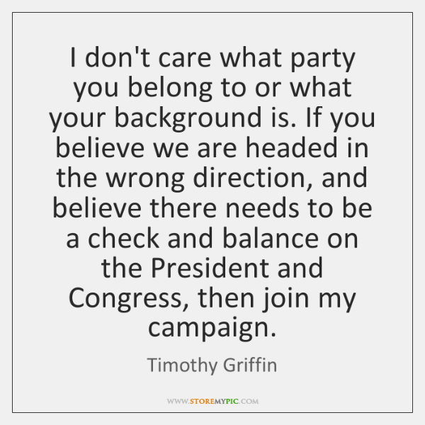 I don't care what party you belong to or what your background ...