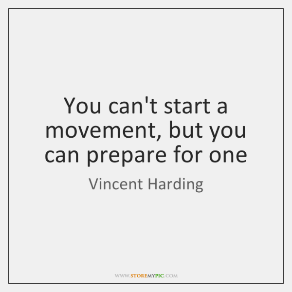 You can't start a movement, but you can prepare for one