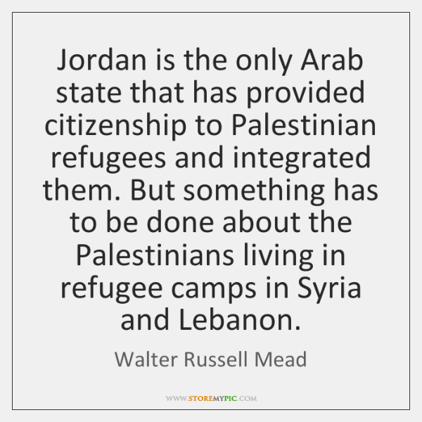 Jordan is the only Arab state that has provided citizenship to Palestinian ...