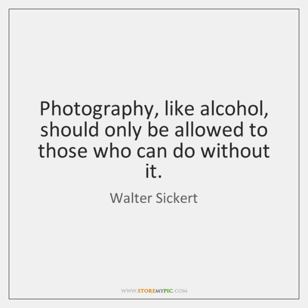 Photography, like alcohol, should only be allowed to those who can do ...