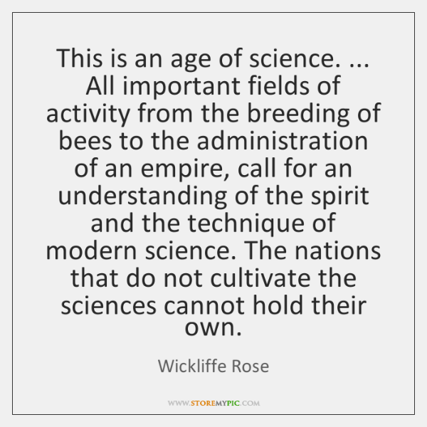 This is an age of science. ... All important fields of activity from ...
