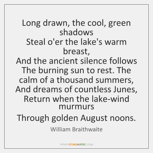 Long drawn, the cool, green shadows  Steal o'er the lake's warm breast,  ...