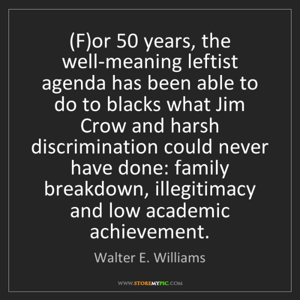 Walter E. Williams: (F)or 50 years, the well-meaning leftist agenda has been...