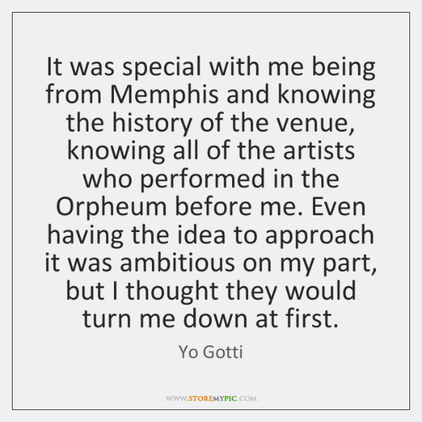 It was special with me being from Memphis and knowing the history ...
