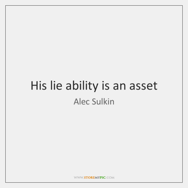 His lie ability is an asset