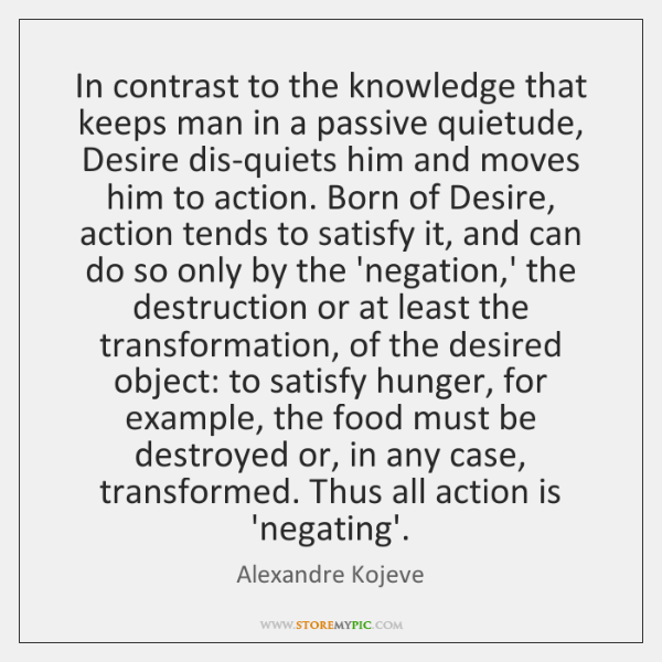 In contrast to the knowledge that keeps man in a passive quietude, ...
