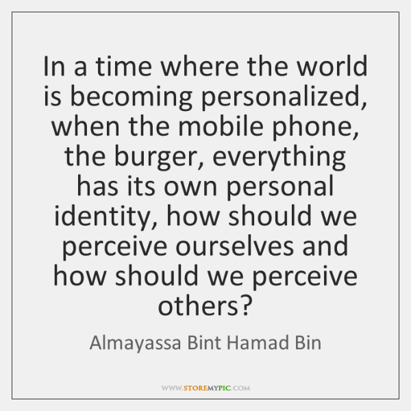 In a time where the world is becoming personalized, when the mobile ...