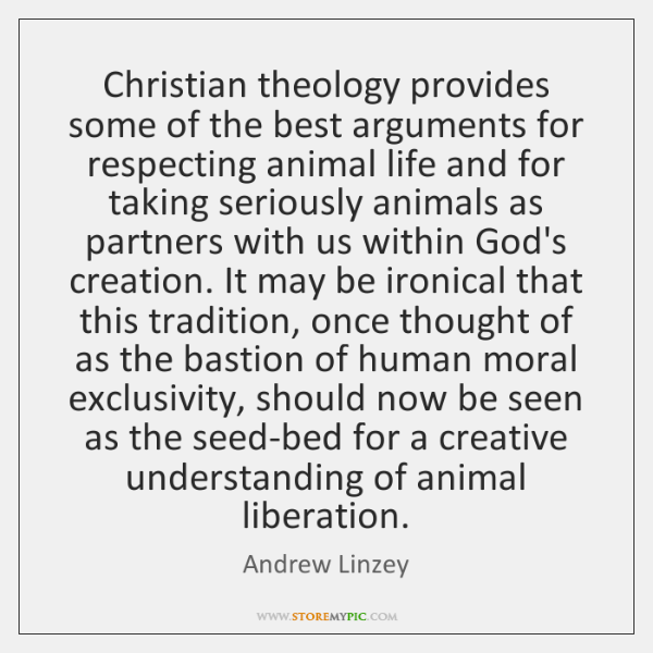 Christian theology provides some of the best arguments for respecting animal life ...