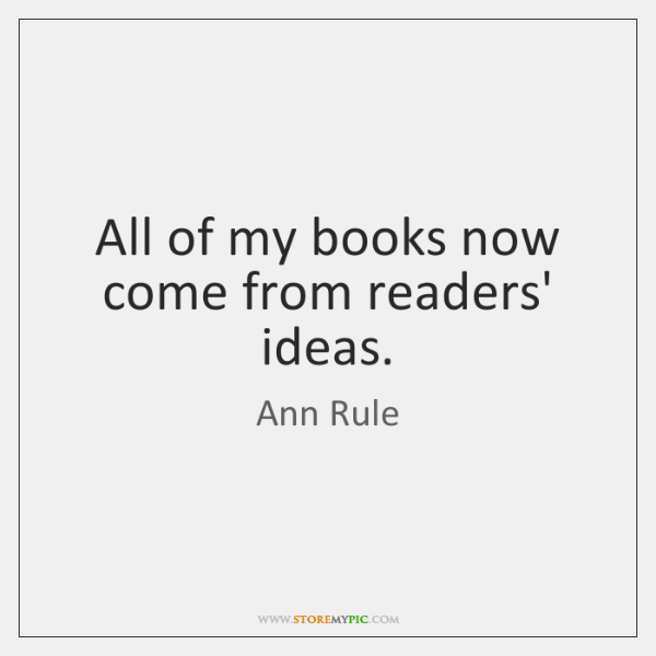 All of my books now come from readers' ideas.