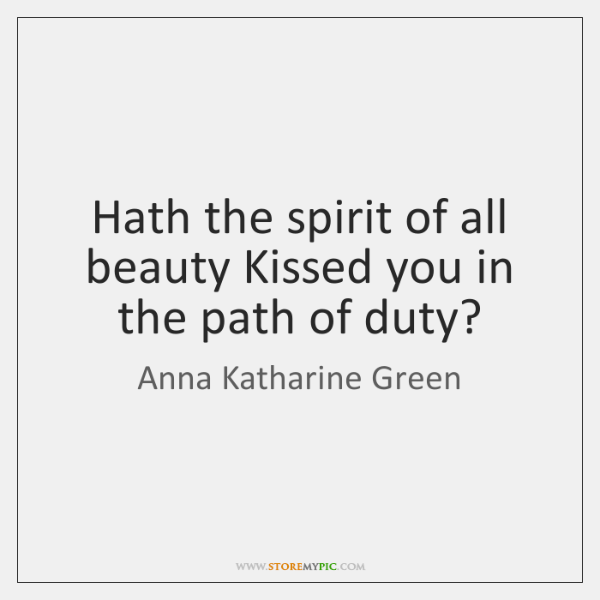 Hath the spirit of all beauty Kissed you in the path of ...