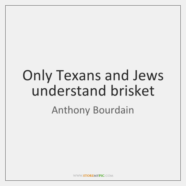 Only Texans and Jews understand brisket
