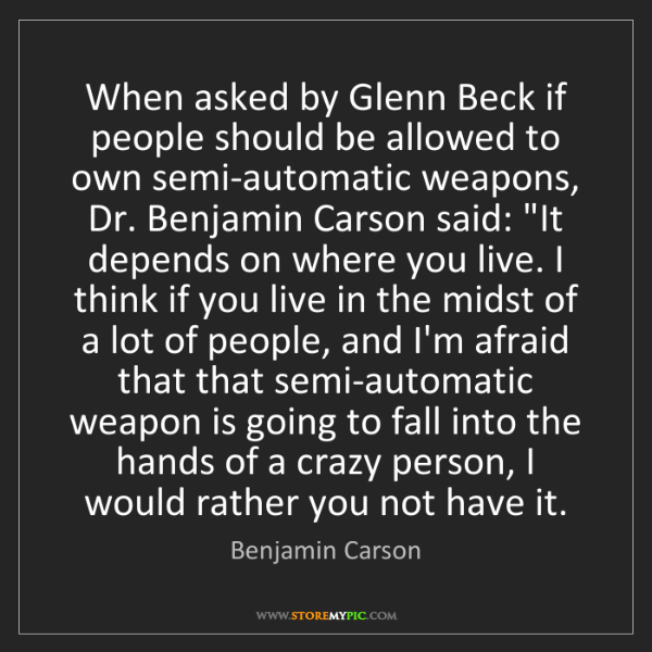 Benjamin Carson: When asked by Glenn Beck if people should be allowed...