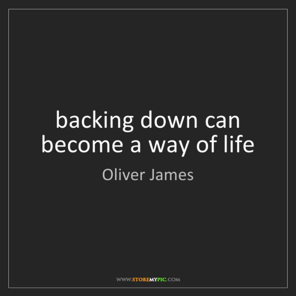 Oliver James: backing down can become a way of life