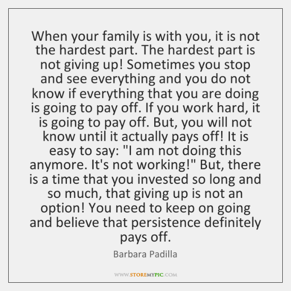When your family is with you, it is not the hardest part. ...